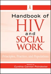 Handbook of HIV and Social Work - Principles, Practice, and Populations ebook by Cynthia Cannon Poindexter
