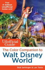 The Unofficial Guide: The Color Companion to Walt Disney World ebook by Bob Sehlinger,Len Testa