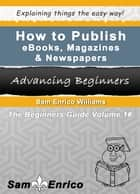 How To Publish eBooks, Magazines & Newspapers ebook by SamEnrico