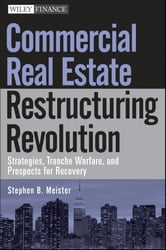 Commercial Real Estate Restructuring Revolution - Strategies, Tranche Warfare, and Prospects for Recovery ebook by Stephen B. Meister