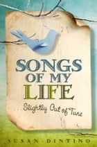 Songs of My Life…Slightly Out of Tune ebook by Susan Dintino