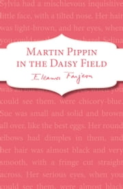 Martin Pippin in the Daisy-Field ebook by Eleanor Farjeon