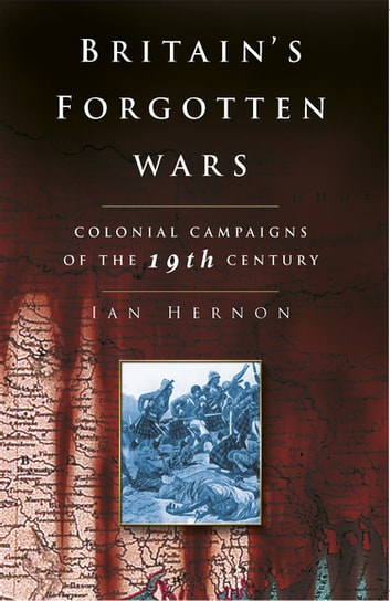 Britain's Forgotten Wars - Colonial Campaigns of the 19th Century ebook by Ian Hernon
