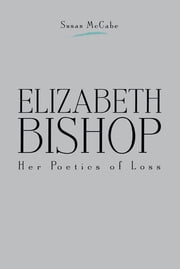 Elizabeth Bishop - Her Poetics of Loss ebook by Susan McCabe