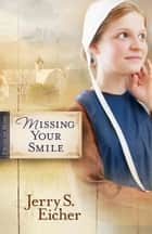 Missing Your Smile ebook by Jerry S. Eicher
