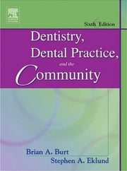 Dentistry, Dental Practice, and the Community - E-Book ebook by Brian A. Burt, BDS, MPH,...