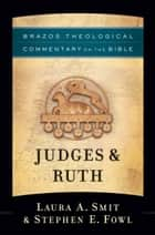 Judges & Ruth (Brazos Theological Commentary on the Bible) ebook by Laura A. Smit, Stephen E. Fowl, R. Reno,...