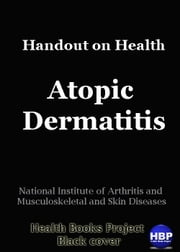 Atopic Dermatitis - Handout on Health ebook by National Institute of Arthritis and Musculoskeletal and Skin Diseases