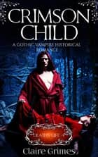 Crimson Child: Death's Gift, Book 4 ebook by Claire Grimes