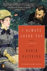 I Always Loved You - A Novel ebook by Robin Oliveira
