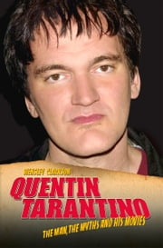 Quentin Tarantino - The Man, The Myths and His Movies ebook by Wensley Clarkson