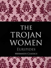 The Trojan Women of Euripides ebook by Euripides