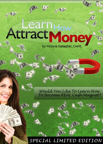 Learn How To Attract Money ebook by Victoria Gallagher