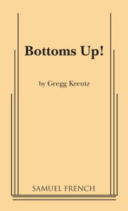 Bottoms Up! ebook by Gregg Kreutz