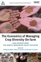 The Economics of Managing Crop Diversity On-farm ebook by Edilegnaw Wale