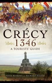 Crecy 1346 - A Tourists' Guide ebook by Richard Barber,Peter Hoskins