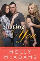 Sharing You - A Novel ebook by Molly McAdams