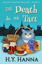 Till Death Do Us Tart (Oxford Tearoom Mysteries ~ Book 4) ebook by H.Y. Hanna