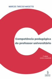 COMPETENCIA PEDAGOGICA DO PROFESSOR UNIVERSITARIO ebook by Marcos Tarciso Masetto