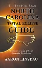 North Carolina Total Eclipse Guide ebook by Aaron Linsdau