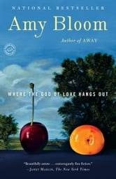 Where the God of Love Hangs Out - Fiction ebook by Amy Bloom