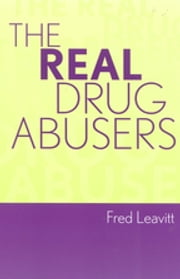 The Real Drug Abusers ebook by Fred Leavitt