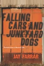 Falling Cars and Junkyard Dogs ebook by Jay Farrar