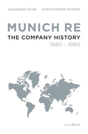 Munich Re - The Company History 1880-1980 ebook by Johannes Bähr,Christopher Kopper,Patricia Casey Sutcliffe