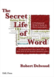 The Secret Life of Word - A Professional Writer's Guide to Microsoft Word Automation ebook by Robert Delwood