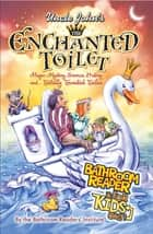 Uncle John's The Enchanted Toilet Bathroom Reader for Kids Only! ebook by Bathroom Readers' Institute