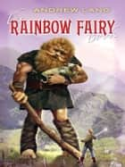 The Rainbow Fairy Book ebook by Andrew Lang
