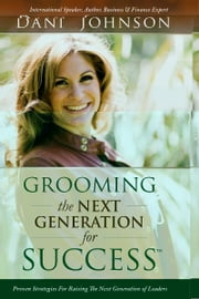 Grooming the Next Generation for Success ebook by Dani Johnson