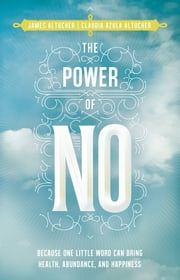 The Power of No - Because One Little Word Can Bring Health, Abundance, and Happiness ebook by Altucher,James,Altucher,Claudia Azula