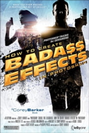 Photoshop Tricks for Designers - How to Create Bada$$ Effects in Photoshop ebook by Corey Barker