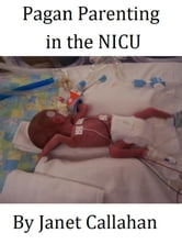 Pagan Parenting in the NICU ebook by Janet Callahan