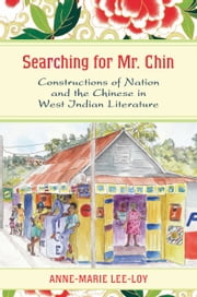 Searching for Mr. Chin - Constructions of Nation and the Chinese in West Indian Literature ebook by Anne-Marie Lee-Loy