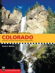 100 Classic Hikes in Colorado, 3rd Edition ebook by Scott Warren