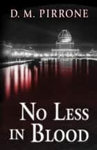No Less In Blood ebook by D. M. Pirrone
