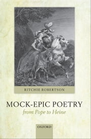 Mock-Epic Poetry from Pope to Heine ebook by Ritchie Robertson