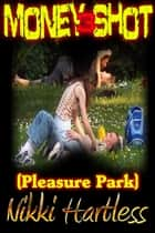 Money Shot (Pleasure Park) ebook by Nikki Hartless