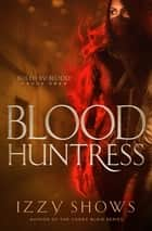 Blood Huntress ebook by Izzy Shows