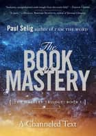 The Book of Mastery ebook by Paul Selig