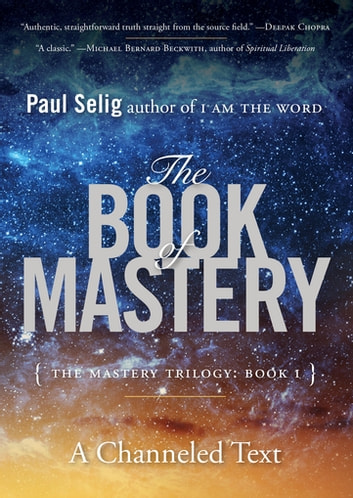 The Book of Mastery - The Mastery Trilogy: Book I ebook by Paul Selig