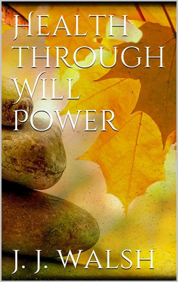 Health Through Will Power ebook by James J. Walsh