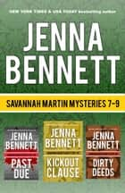 Savannah Martin Mysteries 7-9 - Kickout Clause, Past Due, Dirty Deeds ebook by Jenna Bennett