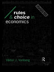 Rules and Choice in Economics - Essays in Constitutional Political Economy ebook by Viktor J Vanberg