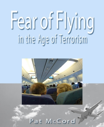 Fear of Flying in the Age of Terrorism ebook by Patricia McCord