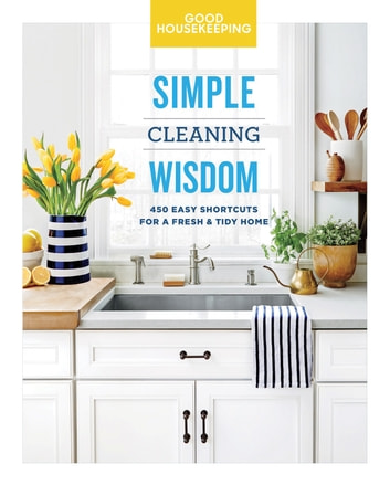 Good Housekeeping Simple Cleaning Wisdom - 450 Easy Shortcuts for a Fresh & Tidy Home ebook by Good Housekeeping,Carolyn Forte