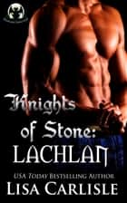 Knights of Stone: Lachlan ebook by Lisa Carlisle