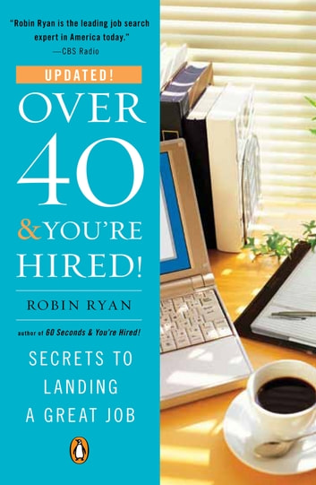 Over 40 & You're Hired! - Secrets to Landing a Great Job ebook by Robin Ryan